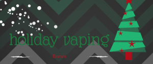 Holiday Vaping Flavors