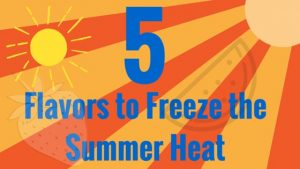 5 Flavors to Freeze the Summer Heat
