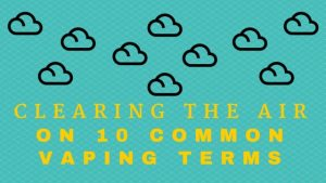 Clearing the Air on 10 Common Vaping Terms
