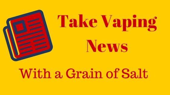 Take Vaping News with a Grain of Salt