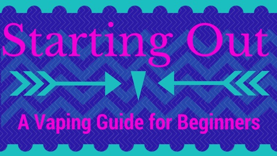 Starting Out: A Vaping Guide for Beginners