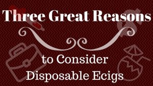 Three Great Reasons to Consider Disposable Ecigs