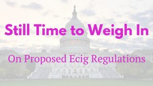 Still Time to Weigh in on Proposed Ecig Regulations