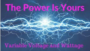 The Power Is Yours: Variable Voltage and Wattage