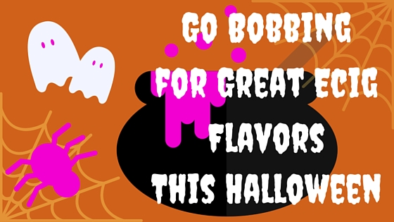 Go Bobbing for Great Ecig Flavors this Halloween