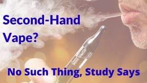 Second-Hand Vape? No Such Thing, Study Says