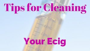 Tips for Cleaning Your Ecig