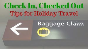Check In, Checked Out – Tips for Holiday Travel